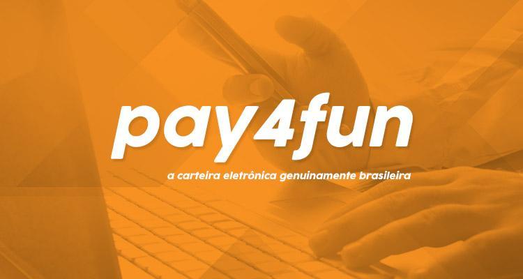 Conheça a Pay4Fun, a carteira eletrônica genuinamente brasileira/CardPlayer.com.br